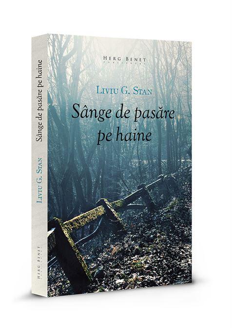 """Sange de pasare pe haine"", un roman de Liviu G. Stan"